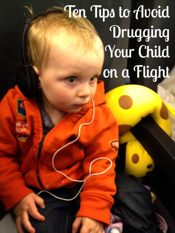 Ten Tips to Avoid Drugging Your Child on a Flight