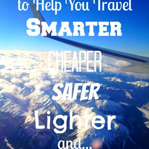 40 Tips to Help You Travel Smarter Cheaper Safer Lighter and Awesomer