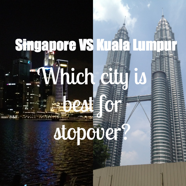 Singapore vs Kuala Lumpur Which City is Best for a Stopover