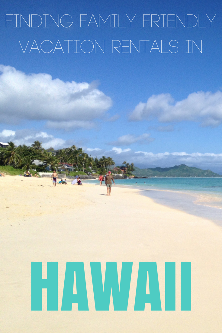 Finding Family Friendly Vacation Rentals in Hawaii