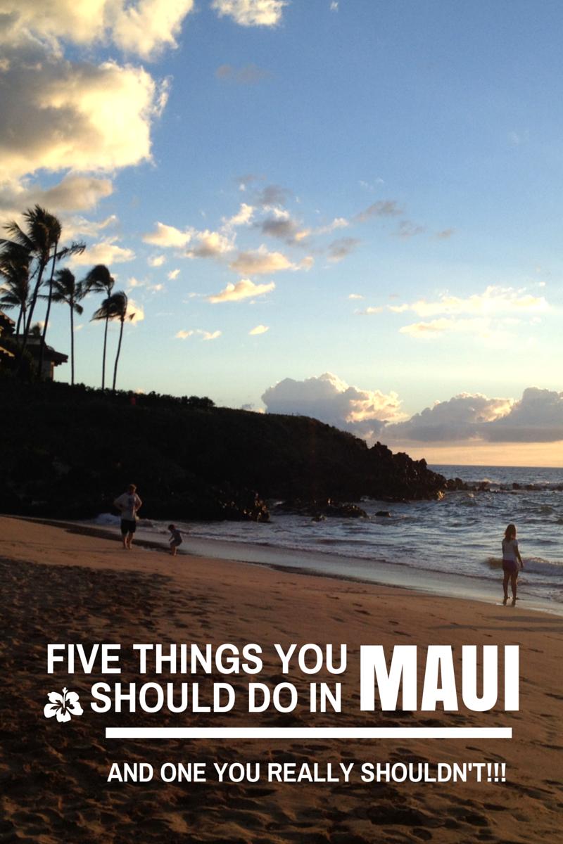 Five Things You Should Do in Maui, Hawaii