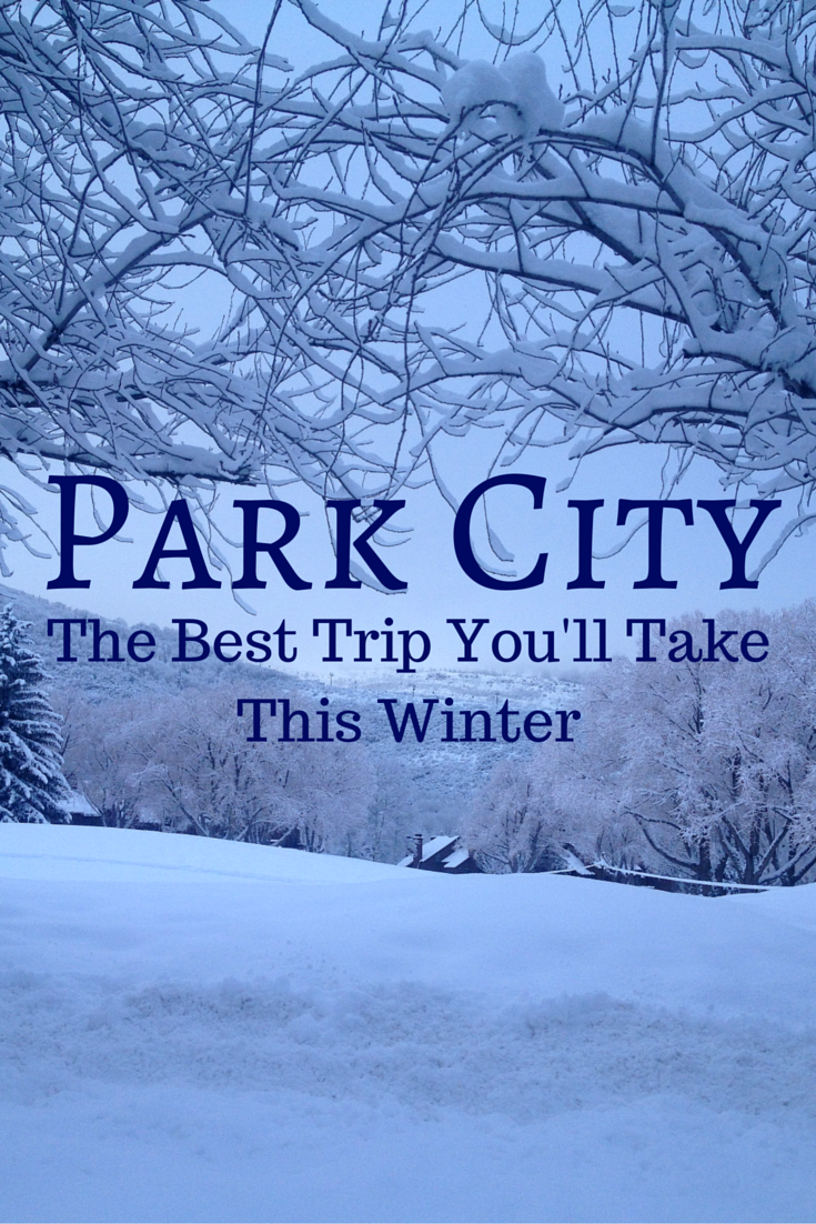 Park City - The Best Trip You'll Take This Winter