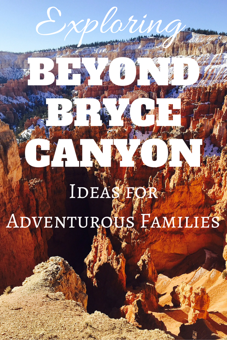 Exploring Beyond Bryce Canyon- Ideas for Adventurous Families